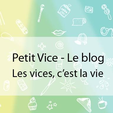 Petit Vice - Le blog